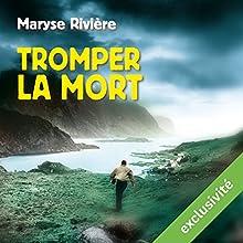 Tromper la mort   Livre audio Auteur(s) : Maryse Rivière Narrateur(s) : Olivier Chauvel