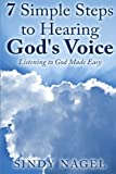 7 Simple Steps to Hearing God's Voice: Listening to God Made Easy (Volume 1)