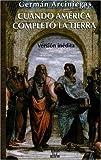 Cuando America completo la tierra: Version inedita (Villegas Historia series) (9588160049) by Arciniegas, German