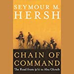 Chain of Command: The Road from 9/11 to Abu Ghraib | Seymour M. Hersh
