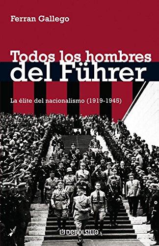 Todos los hombres del Führer: La élite del nacionalismo (1919-1945) (ENSAYO-HISTORIA)