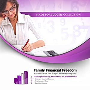 Family Financial Freedom: How to Balance Your Budget and Drive Away Debt | [Laura Stack, Brian Tracy, Matthew Ferry]