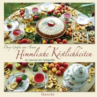 Bücher : Himmlische Köstlichkeiten: Zu Gast bei der Apfelgräfin