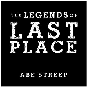 The Legends of Last Place: A Season With America's Worst Professional Baseball Team | [Abe Streep]