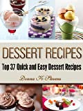 Dessert Recipes: Top 37 Quick and Easy Dessert Recipes (Quick & Easy Baking Recipes Collection)