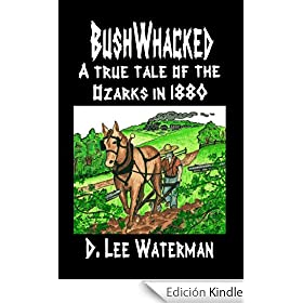 BushWhacked - A True Tale of the Ozarks in 1880 (English Edition)