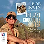 The Last Crocodile Hunter | Bob Irwin,Amanda French