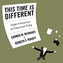 This Time Is Different: Eight Centuries of Financial Folly Audiobook by Carmen Reinhart, Kenneth Rogoff Narrated by Sean Pratt
