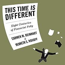 This Time Is Different: Eight Centuries of Financial Folly | Livre audio Auteur(s) : Carmen Reinhart, Kenneth Rogoff Narrateur(s) : Sean Pratt