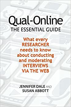 Qual-Online The Essential Guide: What Every Researcher Needs To Know About Conducting And Moderating Interviews Via The Web