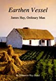 img - for Earthen Vessel: James Hay, Ordinary Man book / textbook / text book
