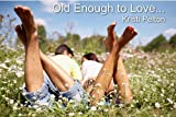 img - for Old Enough to Love... (Just One of the Guys) book / textbook / text book