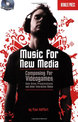 Music for New Media: Composing for Videogames, Web Sites, Presentations and Other Interactive Media (Book & CD)