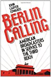 img - for By John Carver Edwards Berlin Calling: American Broadcasters in Service to the Third Reich (First Edition) [Hardcover] book / textbook / text book