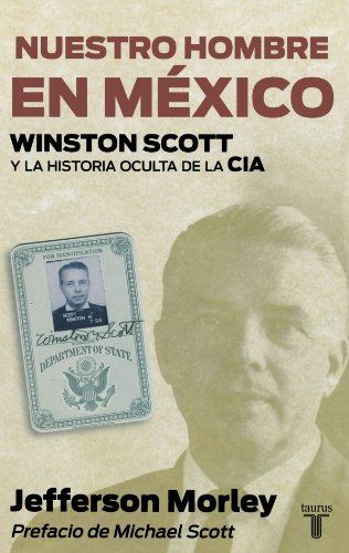 Nuestro hombre en Mexico. Winston Scott y la historia oculta de la CIA (Our Man in Mexico: Winston Scott and the Hidden History of the CIA) (Memorias. Scott and the Hidden History of the CIA)