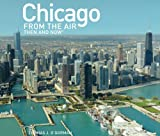 Chicago from the Air: Then and Now (Then & Now (Thunder Bay Press))