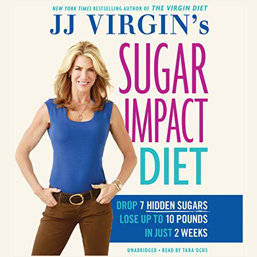 JJ Virgin's Sugar Impact Diet: Drop 7 Hidden Sugars, Lose up to 10 Pounds in Just 2 Weeks by JJ Virgin