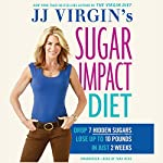 JJ Virgin's Sugar Impact Diet: Drop 7 Hidden Sugars, Lose up to 10 Pounds in Just 2 Weeks | JJ Virgin