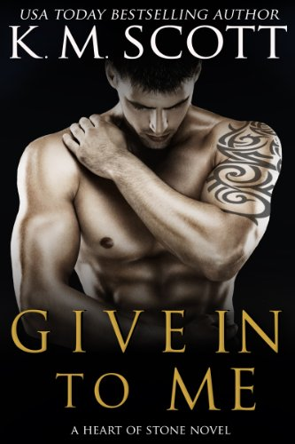 Give In To Me (Heart of Stone) by K.M. Scott