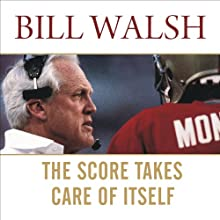 The Score Takes Care of Itself: My Philosophy of Leadership (       UNABRIDGED) by Bill Walsh, Steve Jamison, Craig Walsh Narrated by Dick Hill