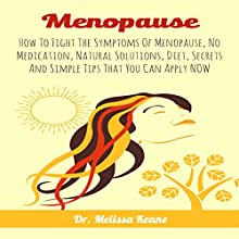 Menopause: How to Fight the Symptoms of Menopause, No Medication, Natural Solutions, Diet, Secrets and Simple Tips That You Can Apply Now | Livre audio Auteur(s) : Dr. Melissa Keane Narrateur(s) : Martin James