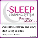 Overcome Jealousy and Envy, Stop Being Jealous with Hypnosis and Meditation: The Sleep Learning System with Rachael Meddows Speech by Joel Thielke Narrated by Rachael Meddows