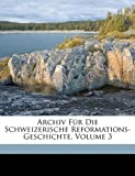 img - for Archiv Fur Die Schweizerische Reformations-Geschichte, Volume 3 (German Edition) book / textbook / text book