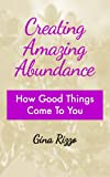 img - for Creating Amazing Abundance: How Good Things Come To You book / textbook / text book