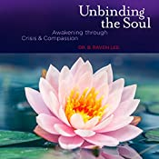 Unbinding the Soul: Awakening Through Crisis and Compassion by Dr B. Raven Lee | [Dr. B Raven Lee]