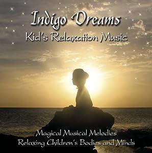 "Indigo Dreams: Kids Relaxation Music Decreasing Stress, Anxiety and Anger, improve sleep. from Lori Lite David ""Taho"" Jacopin"