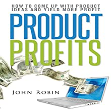 Product Profits: How to Come up with Product Ideas and Yield More Profit (       UNABRIDGED) by John Robin Narrated by Andrea Harmon