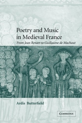 Poetry and Music in Medieval France: From Jean Renart to Guillaume de Machaut (Cambridge Studies in Medieval Literature)