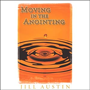 Moving in the Anointing | [Jill Austin]