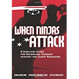 When Ninjas Attack: A Survival Guide for Defending Yourself Against the Silent Assassins ~ Keith Riegert