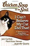 img - for Chicken Soup for the Soul: I Can't Believe My Cat Did That!: 101 Stories about the Crazy Antics of Our Feline Friends by Jack Canfield (2012-09-18) book / textbook / text book