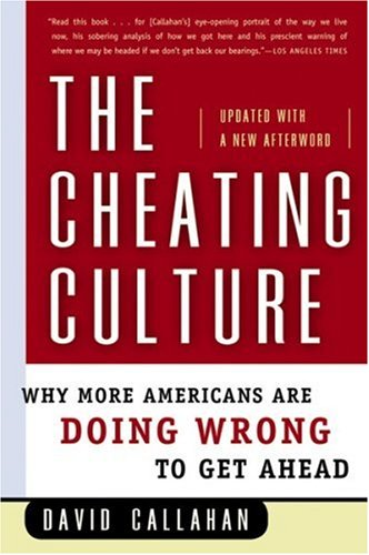 The Cheating Culture: Why More Americans Are Doing Wrong to Get Ahead: David Callahan: Amazon.com: Books