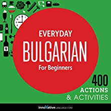 Everyday Bulgarian for Beginners: 400 Daily Activities  by Innovative Language Learning Narrated by uncredited