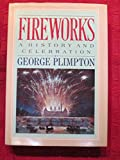 Fireworks: A History and Celebration (0385154143) by Plimpton, George