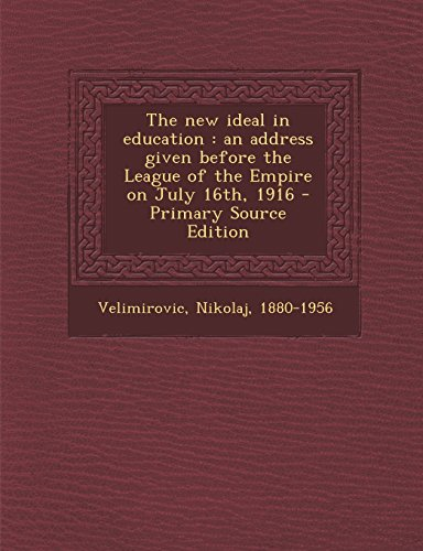 The New Ideal in Education: An Address Given Before the League of the Empire on July 16th, 1916 - Primary Source Edition