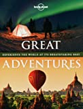 Great Adventures: Experience the World at its Breathtaking Best (Lonely Planet Travel Pictorial)