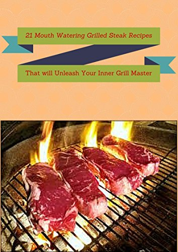 21 Mouth Watering Grilled Steak Recipes That Will Unleash Your Inner Grill Master