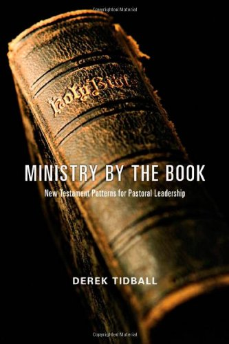Ministry by the Book: New Testament Patterns for Pastoral...