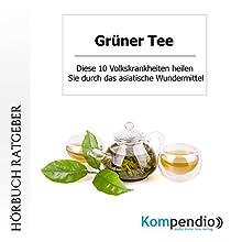 Grüner Tee: Diese 10 Volkskrankheiten heilen Sie durch das asiatische Wundermittel Hörbuch von Robert Sasse, Yannick Esters Gesprochen von: Yannick Esters