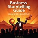 Business Storytelling Guide: Creating Business Presentations Using Storytelling Techniques Hörbuch von Luis Cubero Gesprochen von: Luis Cubero