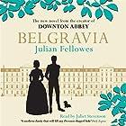 Julian Fellowes's Belgravia Hörbuch von Julian Fellowes Gesprochen von: Juliet Stevenson