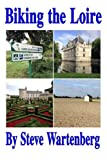 img - for Biking the Loire by Steve Wartenberg (2015-02-07) book / textbook / text book