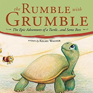 The Rumble with Grumble: The Epic Adventures of a Turtle...and Some Bees | [Kelsey Wagner]