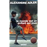 Le monde est un enfant qui jouepar Alexandre Adler