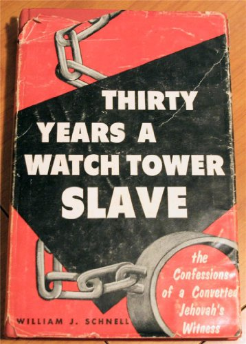 Thirty Years a Watch Tower Slave; the Confessions of a Converted Jehovah's Witness, william schnell