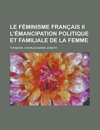 Le Feminisme Francais II L'Emancipation Politique Et Familiale de La Femme